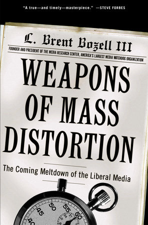 Weapons of Mass Distortion by L. Brent Bozell