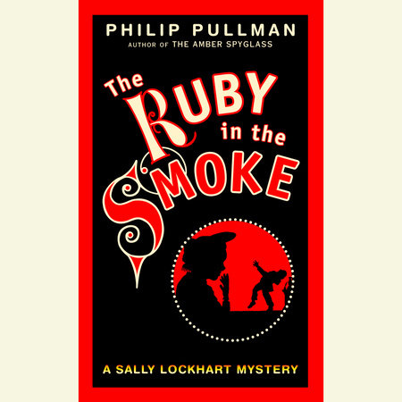 A Sally Lockhart Mystery: The Ruby In the Smoke by Philip Pullman