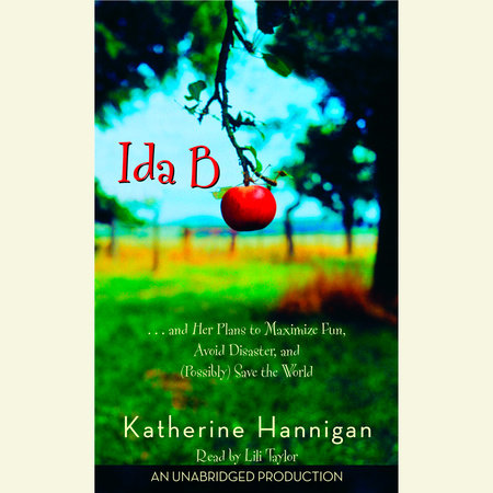 Ida B...and Her Plans to Maximize Fun, Avoid Disaster, and (Possibly) Save the World by Katherine Hannigan