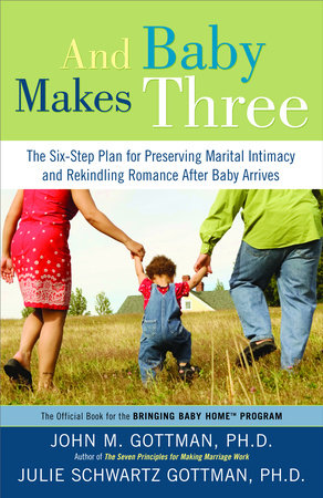 And Baby Makes Three by John Gottman, PhD and Julie Schwartz Gottman