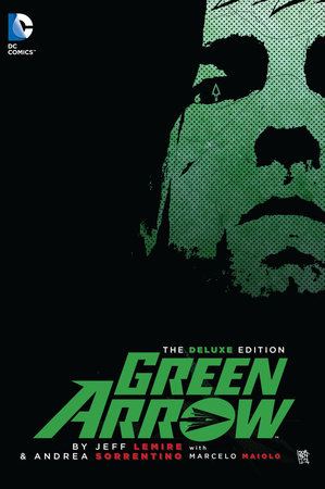 Green Arrow By Jeff Lemire & Andrea Sorrentino Deluxe Edition by Jeff Lemire