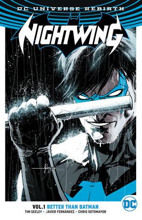Nightwing Vol. 1: Better Than Batman (Rebirth) by Tim Seeley