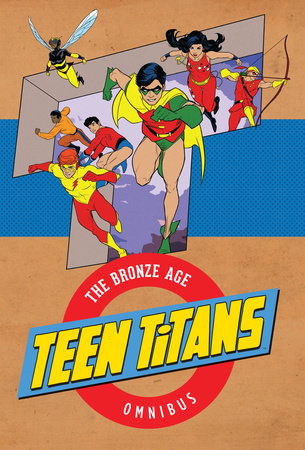 Teen Titans: The Bronze Age Omnibus by Robert Kanigher and Bob Haney
