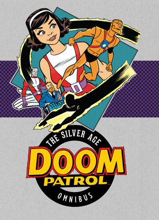 Doom Patrol: The Silver Age Omnibus by Arnold Drake and Bob Haney