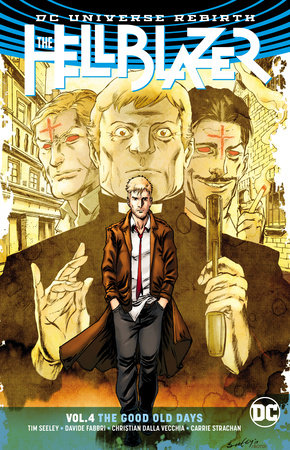 The Hellblazer Vol. 4: The Good Old Days by Tim Seeley
