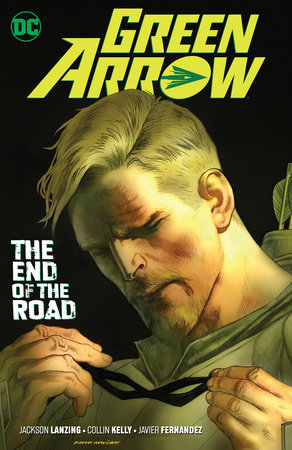 Green Arrow Vol. 8: The End of the Road by Jackson Lanzing and Collin Kelly
