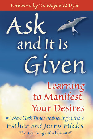 Ask and It Is Given by Esther Hicks and Jerry Hicks