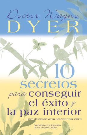 10 Secretos para Conseguir el Éxito y la paz interior by Dr. Wayne W. Dyer