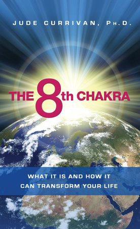 The 8th Chakra by Jude Currivan, Ph.D.