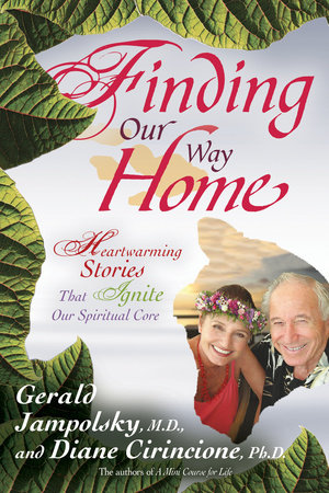 Finding Our Way Home by Gerald Jampolsky, M.D. and Diane Cirincione, Ph.D.