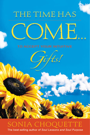 The Time Has Come#to Accept Your Intuitive Gifts! by Sonia Choquette, Ph.D.