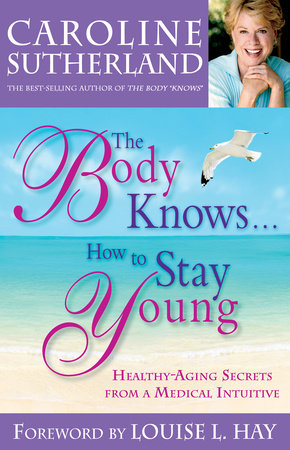 The Body Knows#How to Stay Young by Caroline Sutherland