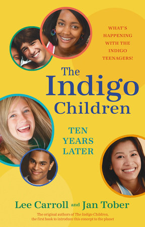 The Indigo Children Ten Years Later by Lee Carroll and Jan Tober