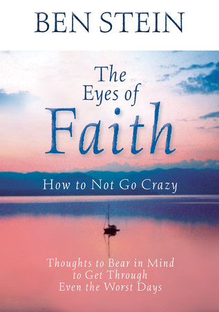 The Eyes of Faith: How to Not Go Crazy by Ben Stein