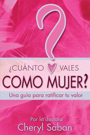 ¿Cuánto Vales Como Mujer? by Cheryl Saban, Ph.D.