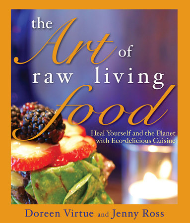 The Art of Raw Living Food by Doreen Virtue and Jenny Ross