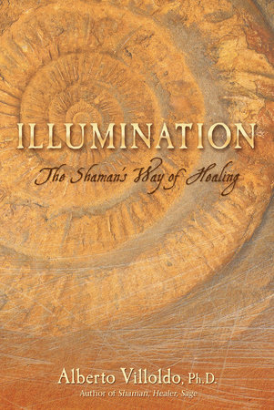 Illumination by Alberto Villoldo, Ph.D.