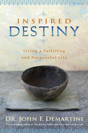 Inspired Destiny by Dr. John F. Demartini