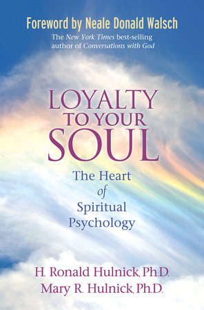 Loyalty to Your Soul by H. Ronald Hulnick, Ph.D. and Mary Hulnick, Ph.D.