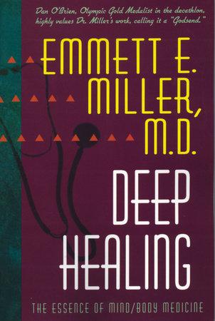 Deep Healing by Emmett E. Miller, M.D.