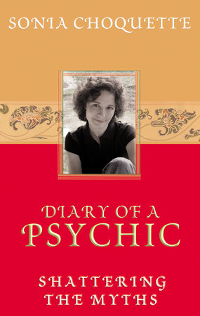 Diary of a Psychic by Sonia Choquette, Ph.D.