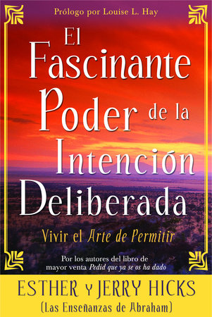 El Fascinante Poder de la Intención Deliberada by Esther Hicks and Jerry Hicks