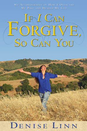 If I Can Forgive, So Can You by Denise Linn