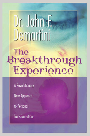 The Breakthrough Experience by Dr. John F. Demartini