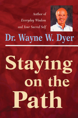 Staying on the Path by Dr. Wayne W. Dyer