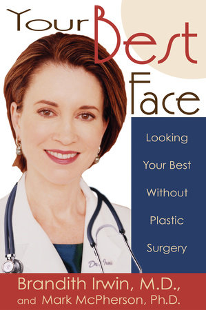 Your Best Face Without Surgery by Brandith Irwin, M.D. and Mark McPherson