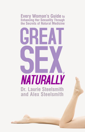 Great Sex, Naturally by Dr. Laurie Steelsmith and Alex Steelsmith