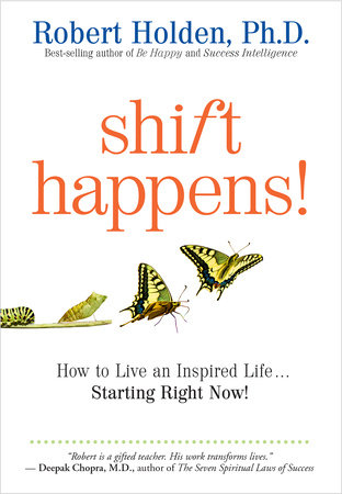 Shift Happens! by Robert Holden, Ph.D.