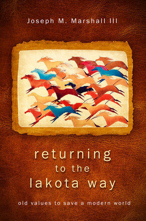 Returning to the Lakota Way by Joseph M. Marshall, III