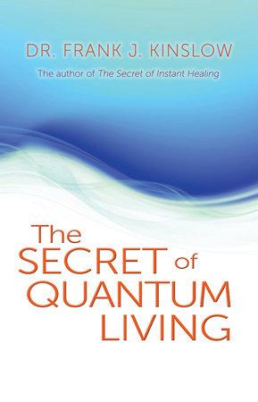 The Secret of Quantum Living by Dr. Frank J. Kinslow