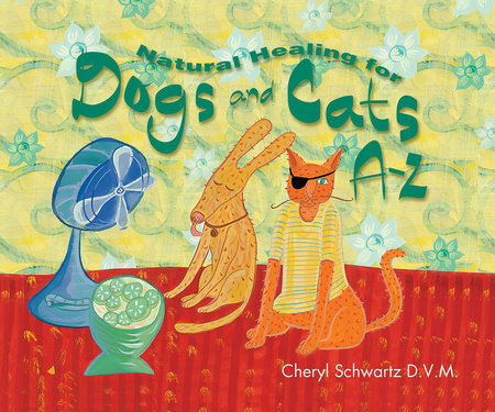 Natural Healing for Dogs and Cats A-Z by Cheryl Schwartz, D.V.M.