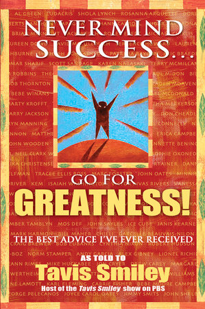 Never Mind Success - Go For Greatness! by Tavis Smiley