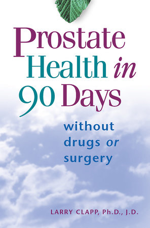 Prostate Health in 90 Days by Larry Clapp, Ph.D./J.D.