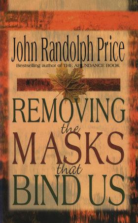 Removing the Masks That Bind Us by John Randolph Price