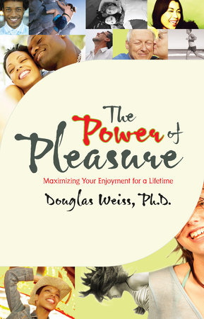 The Power of Pleasure by Douglas Weiss, Ph.D.
