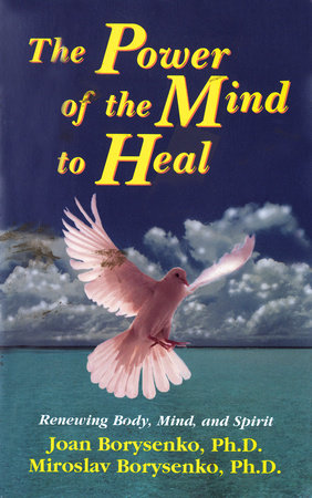 The Power of the Mind to Heal by Joan Z. Borysenko, Ph.D.