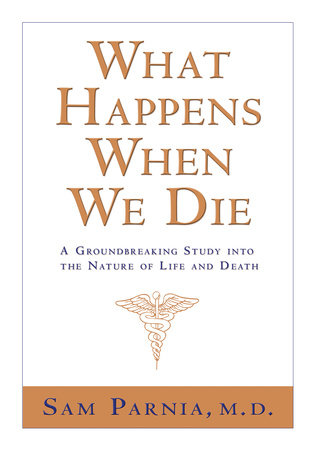 What Happens When We Die? by Sam Parnia, M.D.
