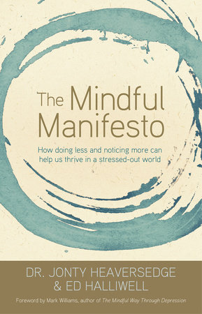 The Mindful Manifesto by Jonty Heaversedge, Dr. and Ed Halliwell