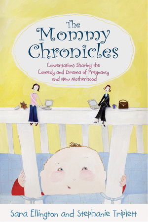 The Mommy Chronicles by Sara Ellington and Stephanie Triplett