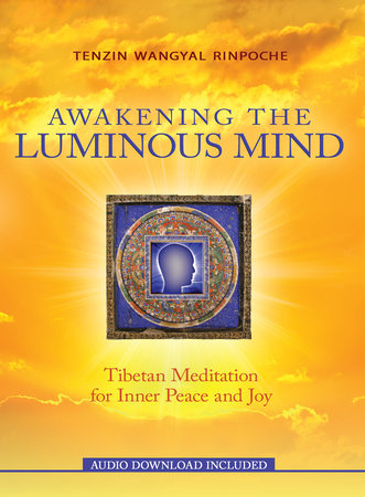 Awakening the Luminous Mind by Tenzin Wangyal Rinpoche
