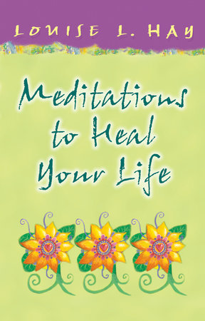 Meditations to Heal Your Life Gift Edition by Louise Hay
