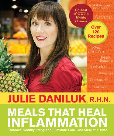 Meals That Heal Inflammation by Julie Daniluk, RHN