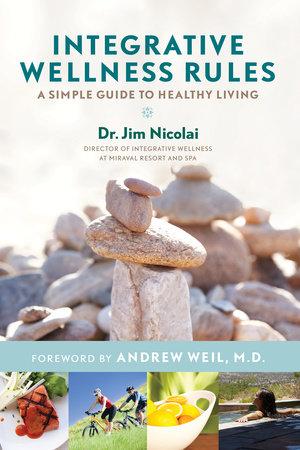Integrative Wellness Rules by Jim Nicolai, Dr.