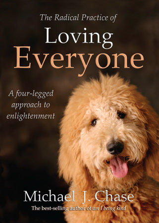 The Radical Practice of Loving Everyone by Michael J. Chase and Michael Chase