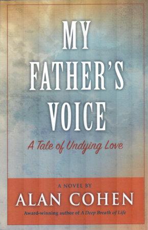 My Father's Voice (Alan Cohen title) by Alan Cohen