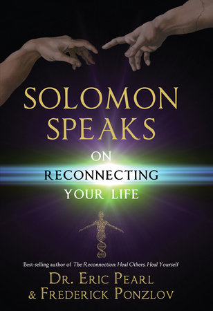 Solomon Speaks on Reconnecting Your Life by Eric Pearl and Frederick Ponzlov